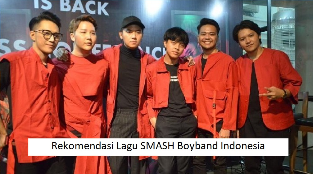 Rekomendasi Lagu SMASH Boyband Indonesia